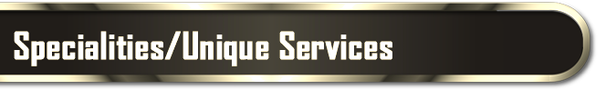 Specialities / Unique Services