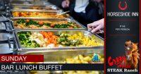 Sunday Bar Lunch Buffet Special @ The Crazy Horse Steak Ranch - Horseshoe Inn